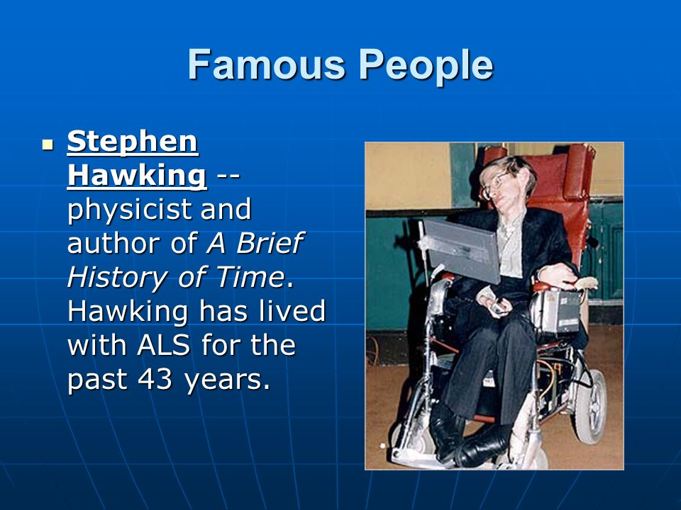 Famous People Stephen Hawking -- physicist and author of A Brief History of Time.