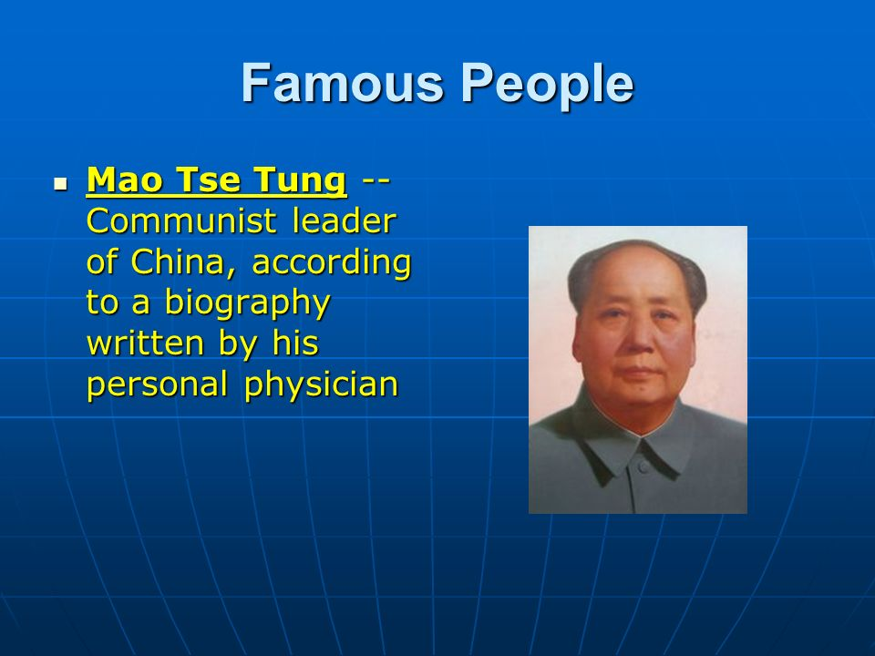 Famous People Mao Tse Tung -- Communist leader of China, according to a biography written by his personal physician.