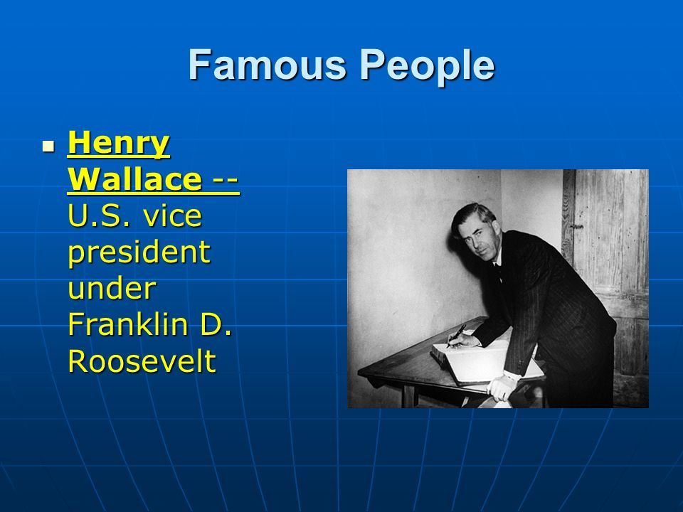 Famous People Henry Wallace -- U.S. vice president under Franklin D. Roosevelt