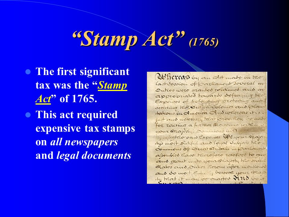 Stamp Act (1765) The first significant tax was the Stamp Act of 1765.