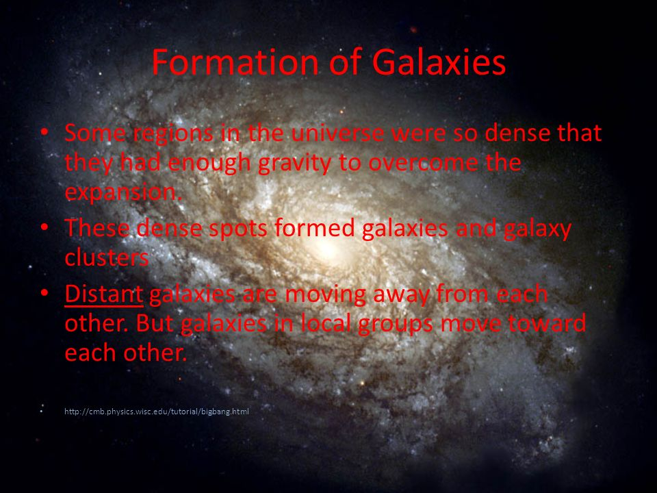 Formation of Galaxies Some regions in the universe were so dense that they had enough gravity to overcome the expansion.
