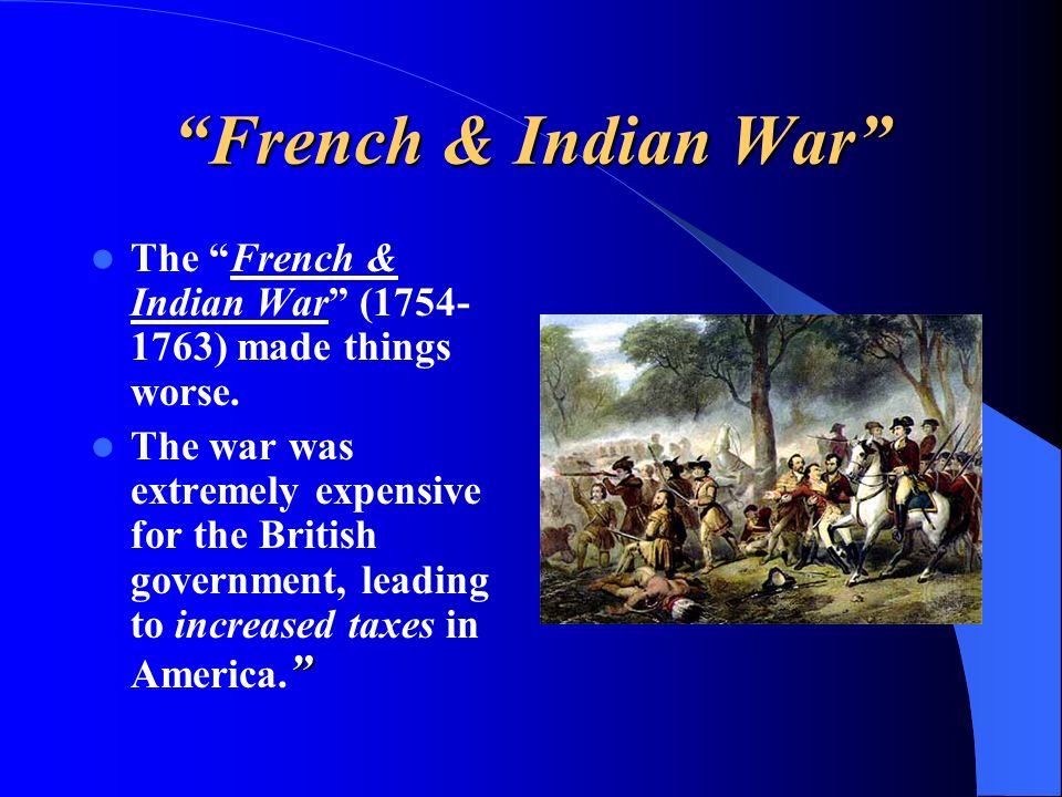 French & Indian War The French & Indian War (1754-1763) made things worse.