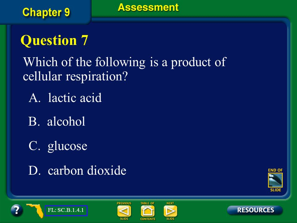 Question 7 Which of the following is a product of cellular respiration A. lactic acid. B. alcohol.