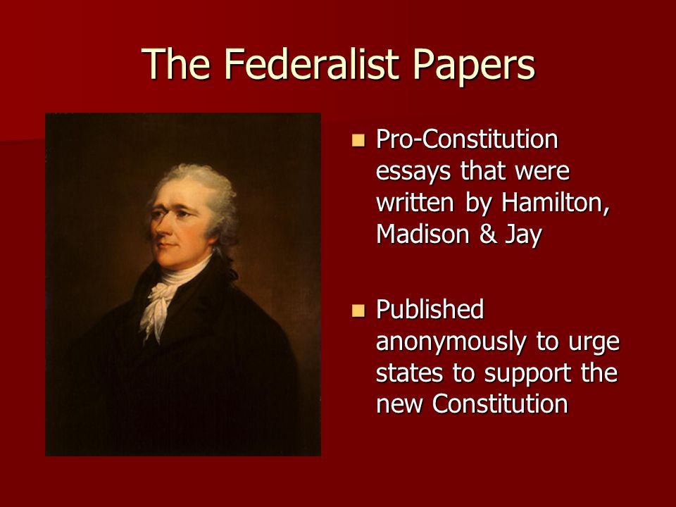 essays written to urge ratification of the constitution They were written to urge citizens of new york to support ratification of the proposed united states constitution significantly, the essays explain particular.