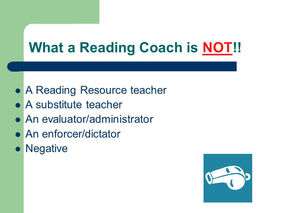 What a Reading Coach is NOT!!