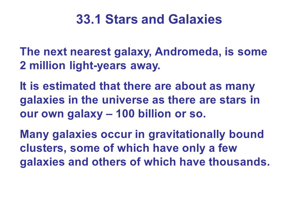 33.1 Stars and Galaxies The next nearest galaxy, Andromeda, is some 2 million light-years away.