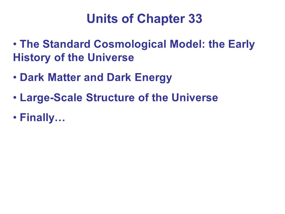 Units of Chapter 33 The Standard Cosmological Model: the Early History of the Universe. Dark Matter and Dark Energy.