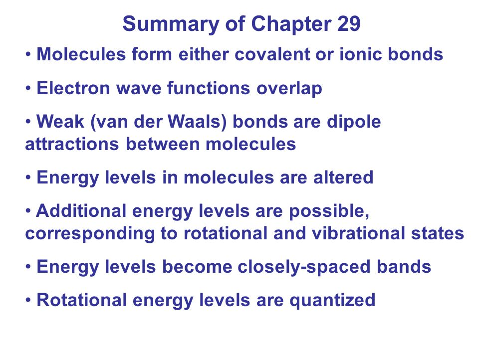 Summary of Chapter 29 Molecules form either covalent or ionic bonds