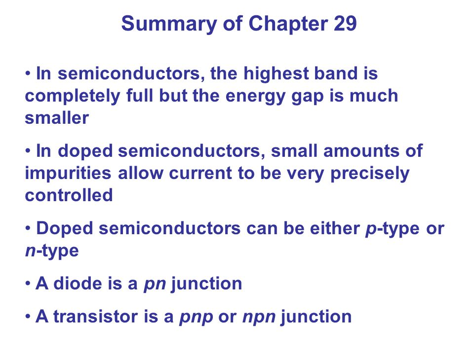 Summary of Chapter 29 In semiconductors, the highest band is completely full but the energy gap is much smaller.