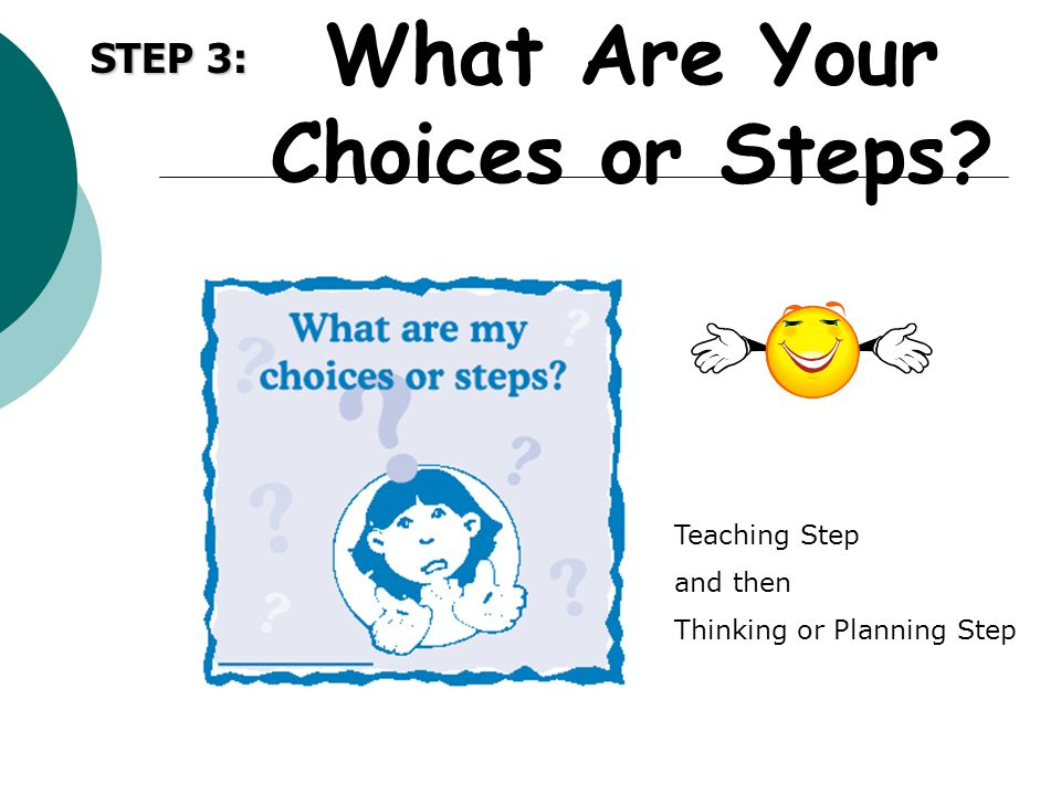 What Are Your Choices or Steps