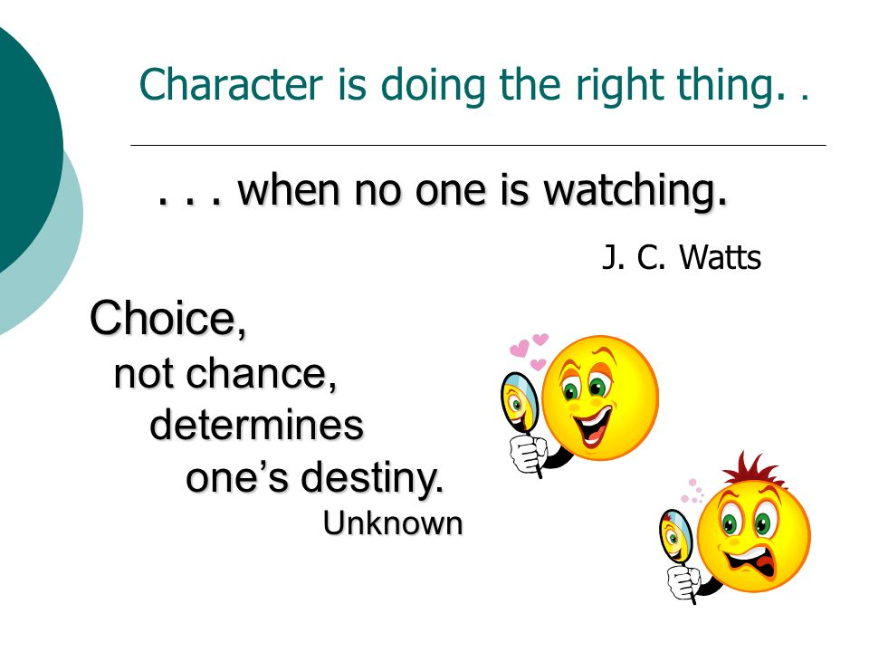 Character is doing the right thing. .