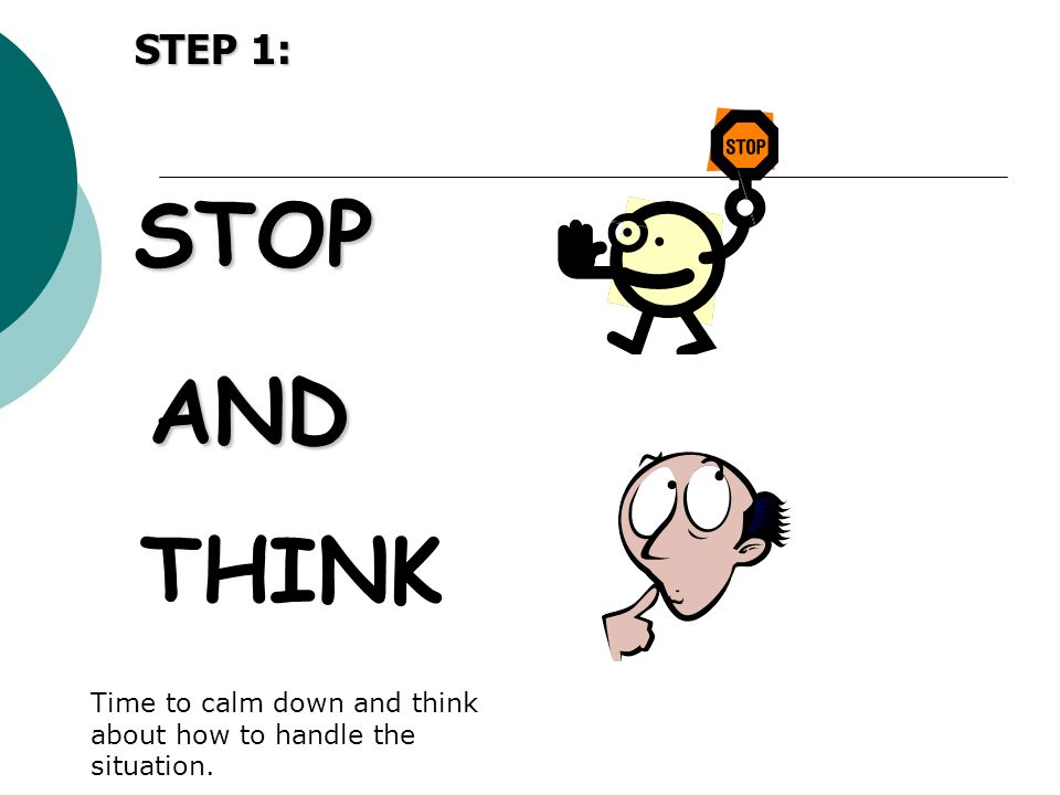 STEP 1: STOP. AND. THINK. The first step of the Stop & Think language is to tell your child to: Stop and Think.