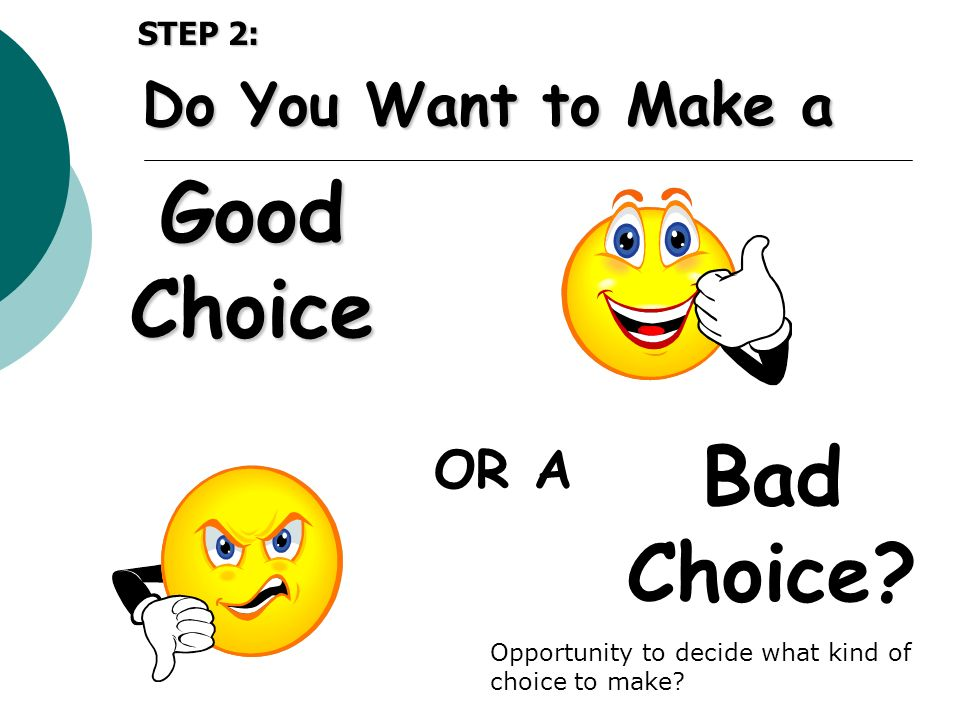 Good Choice Bad Choice Do You Want to Make a OR A STEP 2: