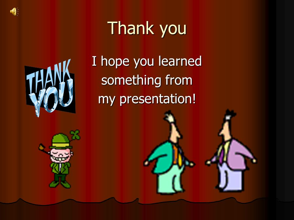 Thank you I hope you learned something from my presentation!