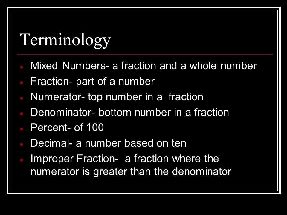 Terminology Mixed Numbers- a fraction and a whole number