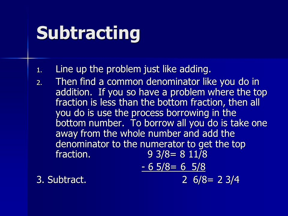Subtracting Line up the problem just like adding.