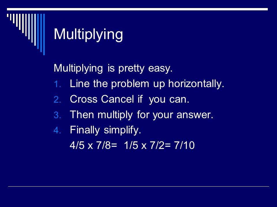 Multiplying Multiplying is pretty easy.