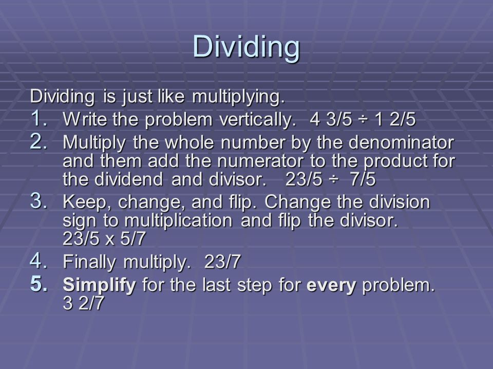 Dividing Dividing is just like multiplying.