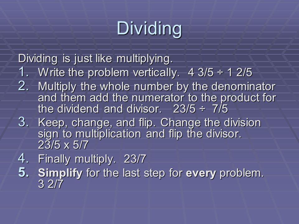 Dividing Dividing is just like multiplying.
