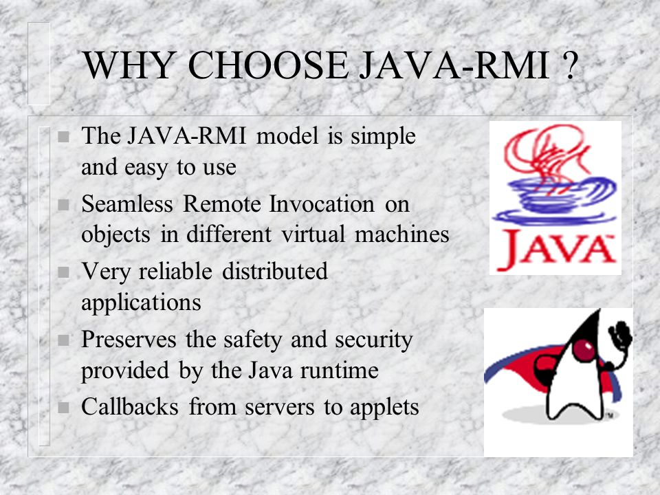 WHY CHOOSE JAVA-RMI The JAVA-RMI model is simple and easy to use