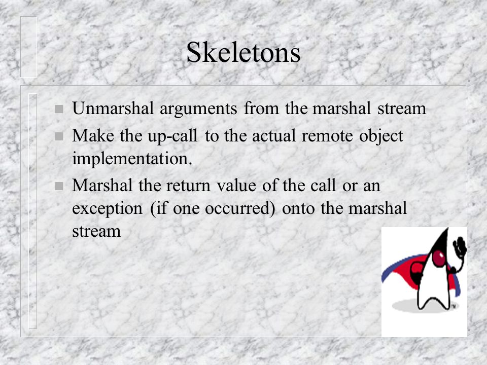 Skeletons Unmarshal arguments from the marshal stream