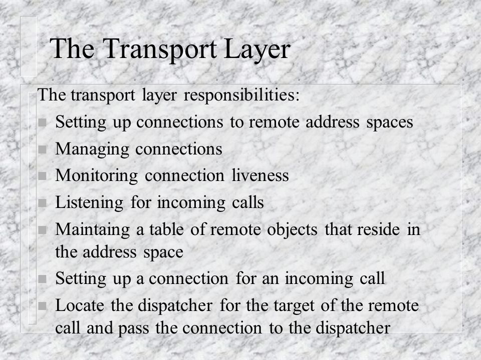 The Transport Layer The transport layer responsibilities: