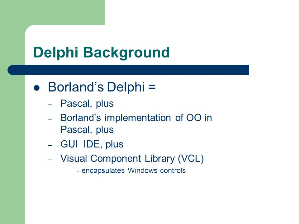 Delphi Background Borland's Delphi = Pascal, plus