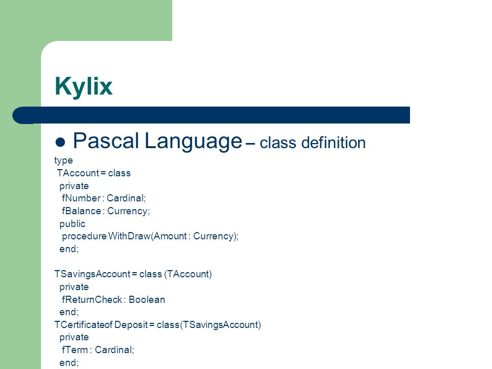 Kylix Pascal Language – class definition type TAccount = class private
