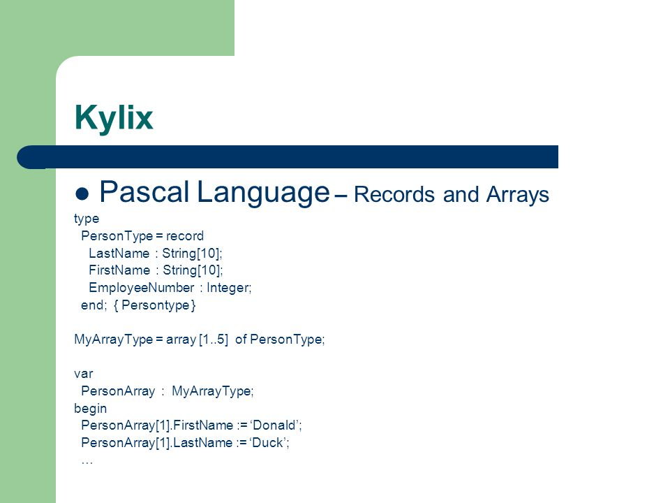Kylix Pascal Language – Records and Arrays type PersonType = record