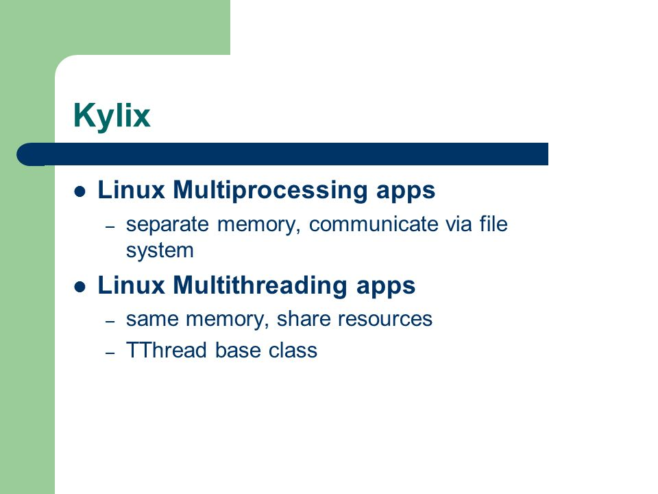 Kylix Linux Multiprocessing apps Linux Multithreading apps