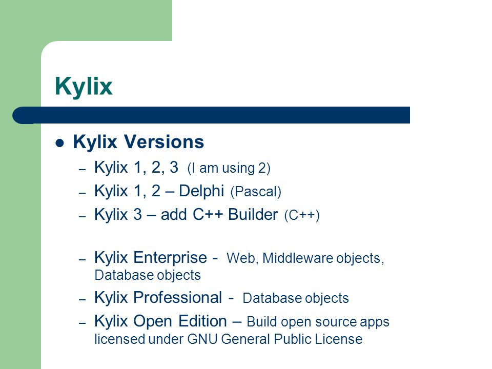 Kylix Kylix Versions Kylix 1, 2, 3 (I am using 2)