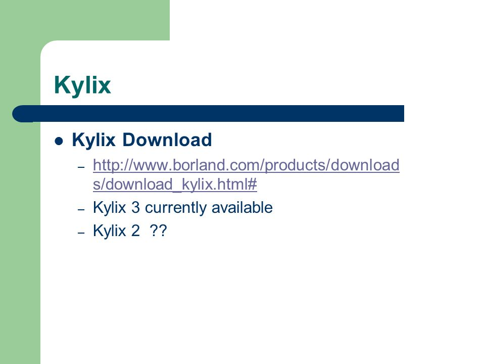 Kylix Kylix Download. http://www.borland.com/products/downloads/download_kylix.html# Kylix 3 currently available.