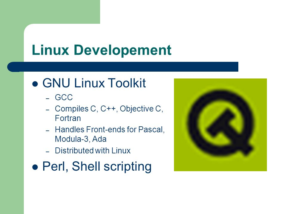 Linux Developement GNU Linux Toolkit Perl, Shell scripting GCC