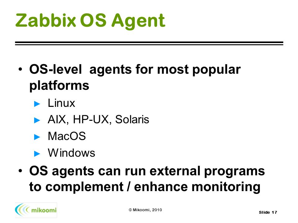 Zabbix OS Agent OS-level agents for most popular platforms