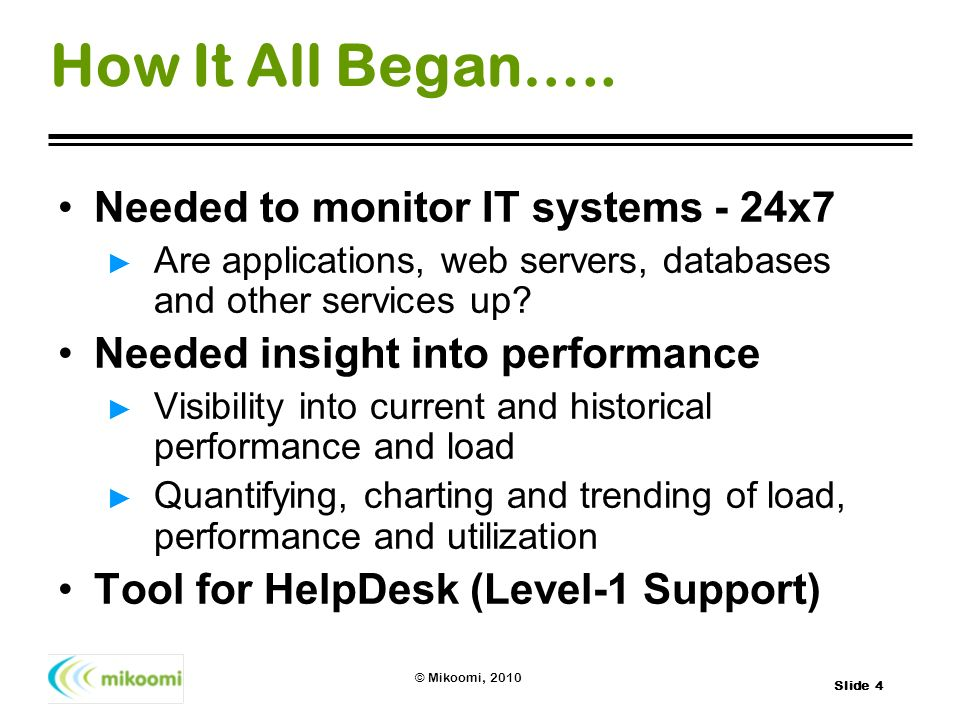 How It All Began….. Needed to monitor IT systems - 24x7