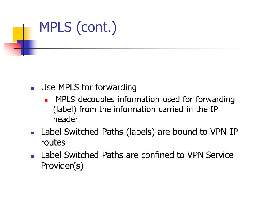 MPLS (cont.) Use MPLS for forwarding