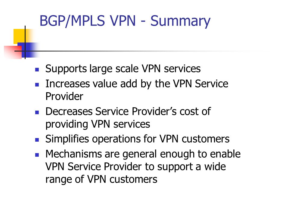 BGP/MPLS VPN - Summary Supports large scale VPN services