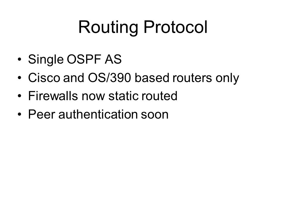 Routing Protocol Single OSPF AS Cisco and OS/390 based routers only