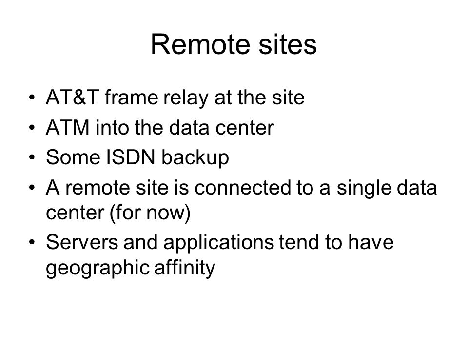 Remote sites AT&T frame relay at the site ATM into the data center
