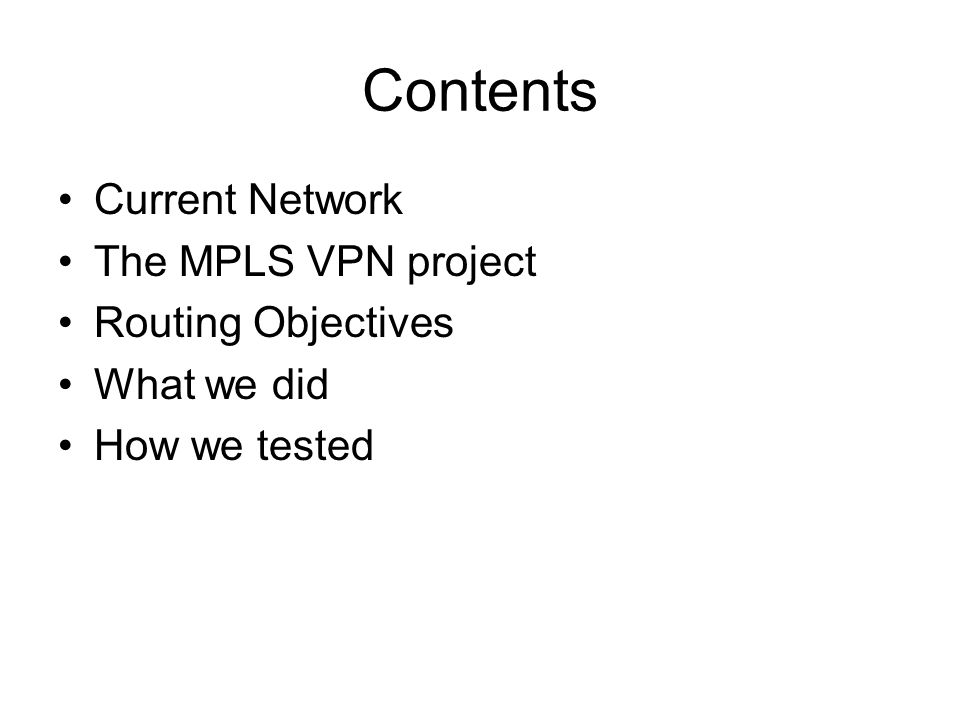 Contents Current Network The MPLS VPN project Routing Objectives