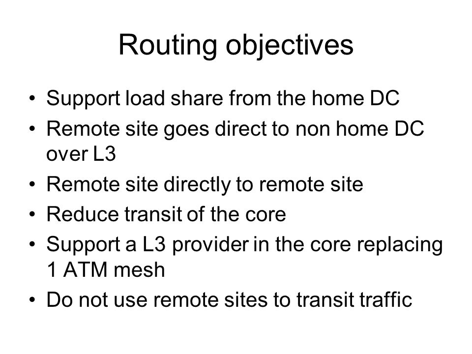 Routing objectives Support load share from the home DC