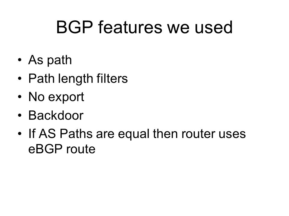 BGP features we used As path Path length filters No export Backdoor