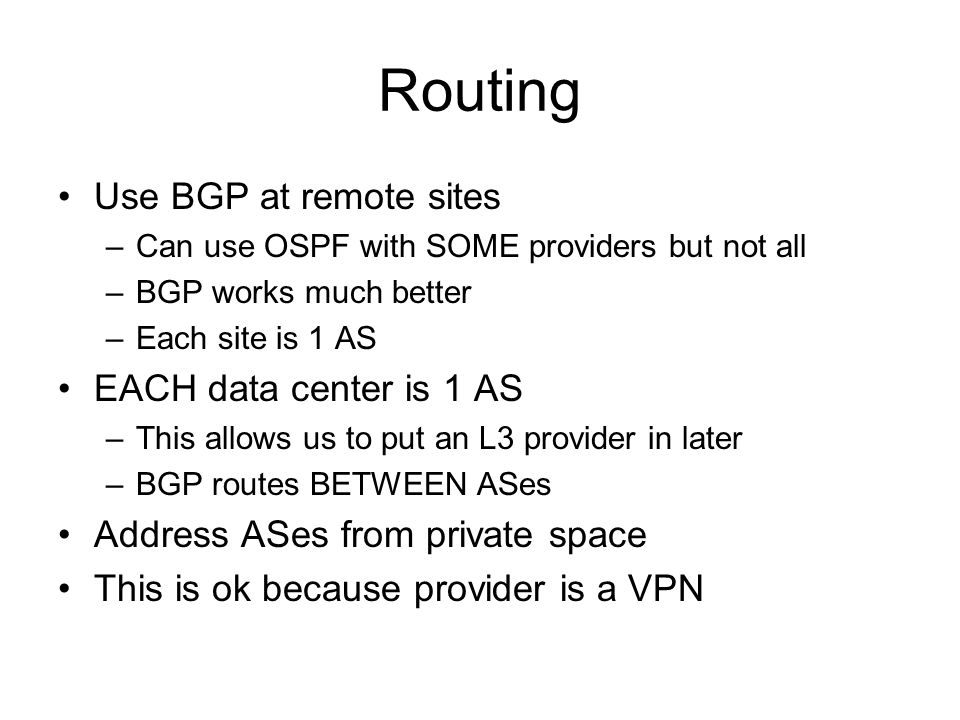 Routing Use BGP at remote sites EACH data center is 1 AS