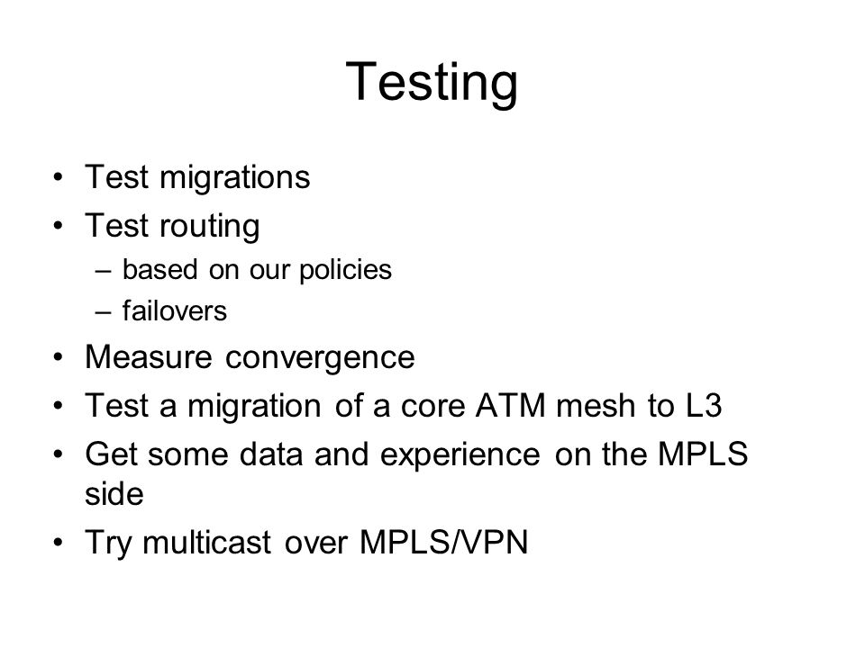 Testing Test migrations Test routing Measure convergence