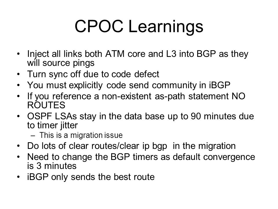 CPOC Learnings Inject all links both ATM core and L3 into BGP as they will source pings. Turn sync off due to code defect.