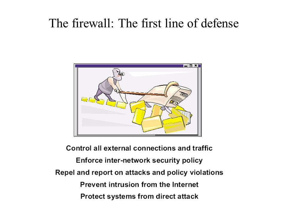 The firewall: The first line of defense