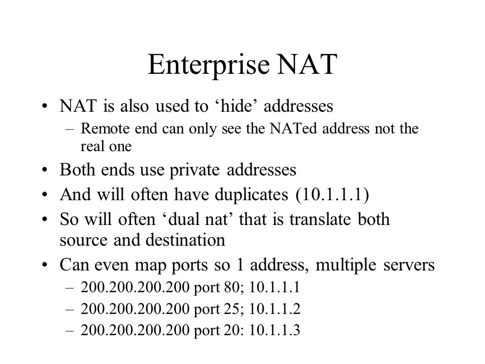 Enterprise NAT NAT is also used to 'hide' addresses