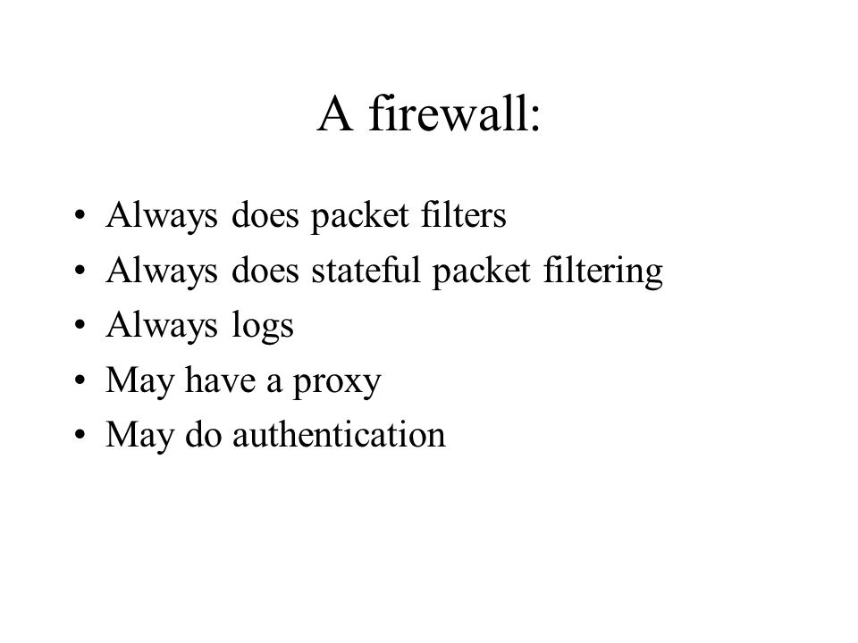 A firewall: Always does packet filters
