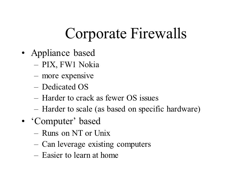 Corporate Firewalls Appliance based 'Computer' based PIX, FW1 Nokia