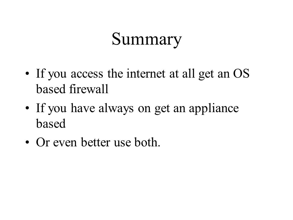 Summary If you access the internet at all get an OS based firewall